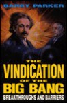 The Vindication of the Big Bang: Breakthroughs and Barriers - Barry R. Parker