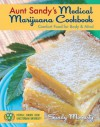 Aunt Sandy's Medical Marijuana Cookbook: Comfort Food for Mind and Body - Richard Lee, Sandy Moriarty, Denis Peron