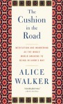 The Cushion in the Road: Meditation and Wandering as the Whole World Awakens to Being in Harm�s Way - Alice Walker