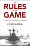 The Rules of the Game: Jutland and British Naval Command - Gilbert Andrew Hugh Gordon