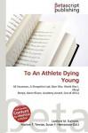 To an Athlete Dying Young - Lambert M. Surhone, VDM Publishing, Susan F. Marseken