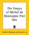 The Essays of Michel de Montaigne Part One - Michel de Montaigne, George B. Ives