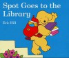 Spot Goes to the Library - Eric Hill