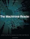 The Machinima Reader - Henry Lowood, Michael Nitsche