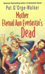 Mother Eternal Ann Everlastin's Is Dead - Pat G'Orge-Walker