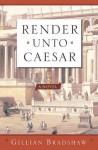 Render Unto Caesar - Gillian Bradshaw