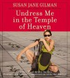 Undress Me in the Temple of Heaven (Audio) - Susan Jane Gilman
