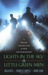 Lights in the Sky & Little Green Men: A Rational Christian Look at UFOs and Extraterrestrials - Hugh Ross, Kenneth R. Samples, Mark Clark