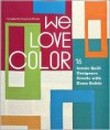 We Love Color: 16 Iconic Quilt Designers Create with Kona Solids - Susanne Woods