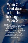 Web 2.0 Evolution Into the Intelligent Web 3.0: 100 Most Asked Questions on Transformation, Ubiquitous Connectivity, Network Computing, Open Technolog - Daniel Harris