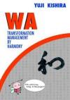 WA: Transformation Management by Harmony - Yūji Kishira