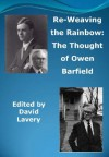 Re-Weaving the Rainbow: The Thought of Owen Barfield - David Lavery