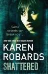 Shattered. Karen Robards - Karen Robards