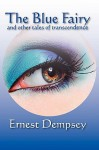 The Blue Fairy and Other Tales of Transcendence - Ernest Dempsey
