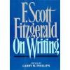 F Scott Fitzgerald on Writing - Larry W. Phillips, F. Scott Fitzgerald