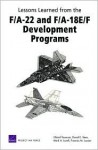 Lessons Learned from the F/A-22 and F/A-18 E/F Development Programs - Obaid Younossi, Mark A. Lorell, David Stem