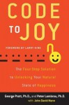 Code to Joy: The Four-Step Solution to Unlocking Your Natural State of Happiness - George Pratt, Peter Lambrou, John David Mann