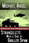 Strangelets With a Side of Grilled Spam: Episode Two - Michael Angel