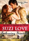 Embracing Scandal: Scandalous Siblings Book 1. - Suzi Love