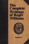 The Complete Writings of Roger Williams - Volume 7 - Roger Williams, Perry Miller
