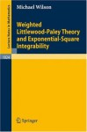 Weighted Littlewood-Paley Theory and Exponential-Square Integrability (Lecture Notes in Mathematics) - Michael Wilson