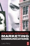 Strategic Integrated Marketing Communications - Larry Percy