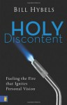 Holy Discontent: Fueling the Fire That Ignites Personal Vision - Bill Hybels