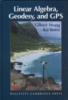 Linear Algebra, Geodesy and GPS - Gilbert Strang, K. Borre, Kai Borre
