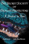 A Shadow in Time - Book 3 (The Secret Society of Dragon Protectors) - Debi Evans, John Macpherson