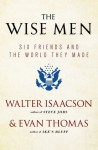 The Wise Men: Six Friends and the World They Made with a new int - Walter Isaacson, Evan Thomas