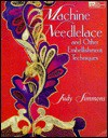 Machine Needlelace and Other Embellishment Techniques - Judy Simmons, Barbara Weiland, Brian Metz