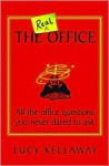 The Real Office: All the Office Questions You Never Dared to Ask - Lucy Kellaway
