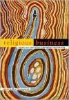 Religious Business: Essays On Australian Aboriginal Spirituality - Max J. Charlesworth