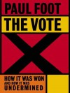 The Vote: How It Was Won and How It Was Undermined - Paul Foot
