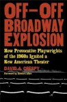 Off-Off-Broadway Explosion: How Provocative Playwrights of the 1960s Ignited a New American Theater - David Crespy, Edward Albee