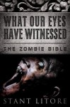 What Our Eyes Have Witnessed (The Zombie Bible) - Stant Litore