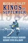 Kings of September: The Day Offaly Denied Kerry Five in a Row - Michael Foley