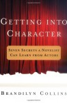 Getting into Character: Seven Secrets a Novelist Can Learn from Actors - Brandilyn Collins