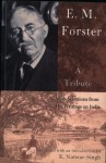 E.M. Forster, A Tribute: With Selections From His Writings On India - K. Natwar Singh, Ahmed Ali, Mulk Raj Anand, Narayana Menon, Raja Rao, Santha Ram Rau