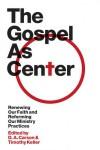 The Gospel As Center - D.A. Carson, Timothy Keller