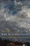 War at a Distance: Romanticism and the Making of Modern Wartime - Mary A. Favret
