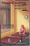 A Recent Martyr - Valerie Martin