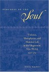 Fortress of the Soul: Violence, Metaphysics, and Material Life in the Huguenots' New World, 1517-1751 - Neil Kamil, Jack P. Greene, J.R. Pole