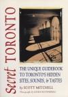 Secret Toronto: The Unique Guidebook to Toronto's Hidden Sites, Sounds & Tastes - Scott Mitchell