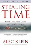 Stealing Time: Steve Case, Jerry Levin, and the Collapse of AOL Time Warner - Alec Klein