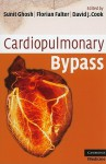 Cardiopulmonary Bypass (Cambridge Clinical Guides) - Sunit Ghosh, David Cook, Florian Falter