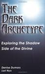 Dark Archetype - Denise Dumars, Lori Nyx