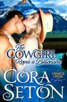 The Cowgirl Ropes a Billionaire (Cowboys of Chance Creek) - Cora Seton