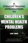 A Straight Talking Introduction to Children's Mental Health Problems - Sami Timimi, Pete Sanders, Richard P. Bentall