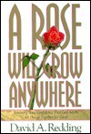 A Rose Will Grow Anywhere: Renewing Your Confidence That God Works All Things Together for Good - David A. Redding